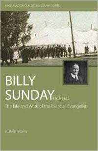 Billy Sunday: The Life & Work of Baseball Evangelist