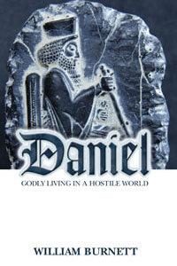 Daniel Godly Living in a Hostile World