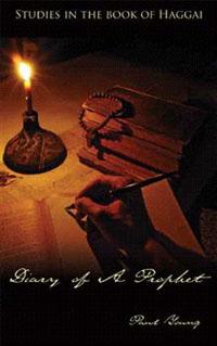 Diary Of A Prophet Studies in the Book of Haggai
