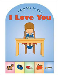 I Can Say to God I Love You (Prayer board book)