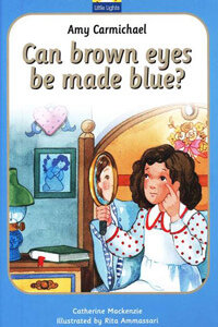 Amy Carmichael Can Brown Eyes Be Blue? Little Lights Series