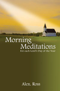 Morning Meditations for Each Lords Day of the Year