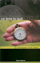 No Time to Quit Biography of Dr. R.E. Harlow
