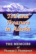 Toil and Treasure in Alaska: Thomas Thompson