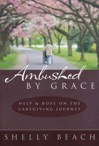 Ambushed By Grace: Help & Hope on Caregiving