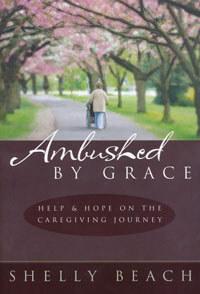 Ambushed By Grace: Help & Hope on Caregiving