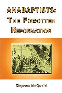 Anabaptists: The Forgotten Reformation