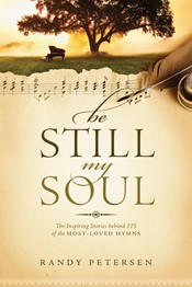 Be Still My Soul: The Inspiring Stories Behind 175 Hymns