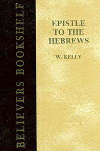 Kelly: Epistle to the Hebrews