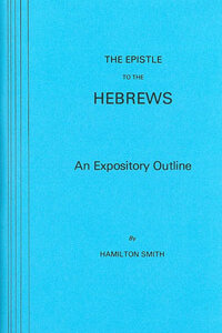 Epistle to the Hebrews: An Expository Outline
