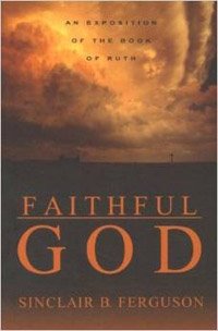 Faithful God: Exposition Book of Ruth