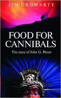 Food for Cannibals: The Life of John Paton