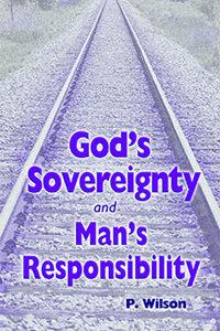 Gods Sovereignty & Mans Responsibility