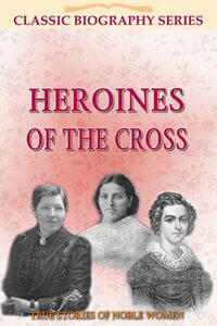 Heroines of the Cross Classic Biography Series