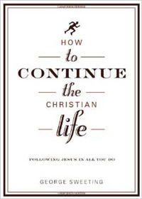 How To Continue the Christian Life (35th Anniversary Edition