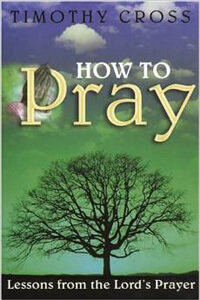 How to Pray Lessons from the Lords Prayer