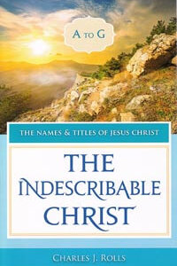Names & Titles of Jesus Christ Vol 1:Indescribable Christ