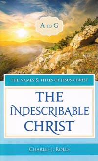 Names & Titles of Jesus Christ Vol 1:Indescribable Christ