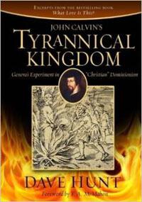 John Calvins Tyrannical Kingdom
