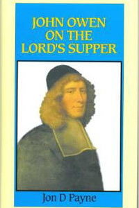 John Owen on the Lords Supper