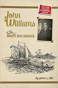 John Williams of the South Seas CLASSIC BIOGRAPHY SERIES