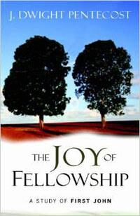 Joy of Fellowship: A Study of First John, The