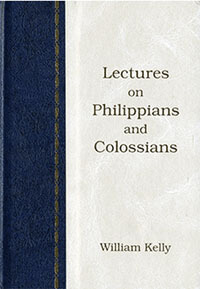 Kelly: Lectures on Philippians & Colossians