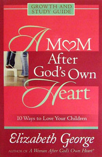 Mom After Gods Own Heart Growth and Study Guide, A