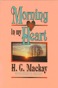 Morning in my Heart (biography H.G. Mackay)