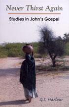 Never Thirst Again Studies in Johns Gospel