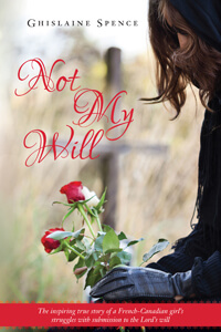 Not My Will (Autobiography of Ghislaine Spence)