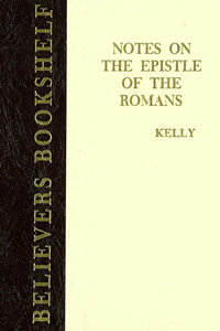 Kelly: Notes on the Epistle of the Romans