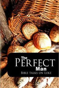 Perfect Man: Bible Talks on Luke