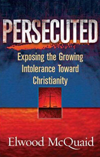Persecuted: Exposing the Growing Intolerance of Christianity
