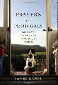 Prayers for Prodigals 90 Days of Prayer for Your Child