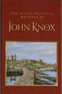 Select Practical Writings of John Knox HC