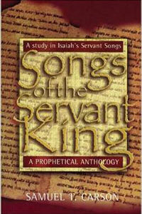 Songs of the Servant King Isaiahs Songs