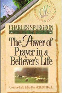 Spurgeon Power of Prayer in a Believers Life, The