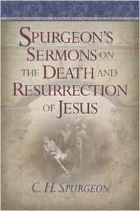 Spurgeons Sermons on the Death & Resurrection of Jesus HC