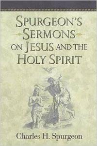 Spurgeons Sermons on Jesus and the Holy Spirit HC
