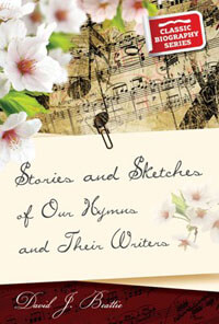 Stories and Sketches of Our Hymns and Their Writers CLASSIC