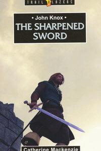 TBS John Knox The Sharpened Sword