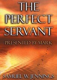 Perfect Servant, The (Marks Gospel)