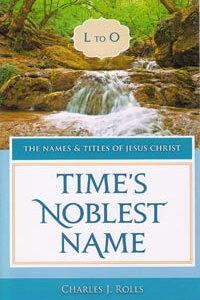 Names & Titles of Jesus Christ Vol 3: Times Noblest Name