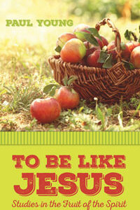 To Be Like Jesus: Studies In The Fruit Of The Spirit