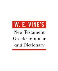 W.E. Vine New Testament Greek Grammar & Dictionary
