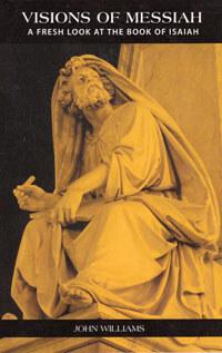 Visions of  Messiah A Fresh Look at the Book of Isaiah