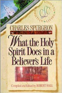 Spurgeon What the Holy Spirit Does in a Believers Life