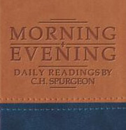 Morning and Evening by Charles H. Spurgeon